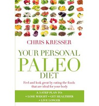 Your Personal Paleo Diet  Chris Kresser